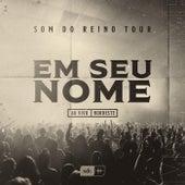 Em Seu Nome (Som do Reino Tour - Ao Vivo Nordeste) by Som do Reino