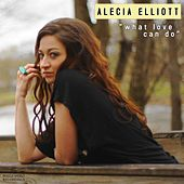 What Love Can Do by Alecia Elliott