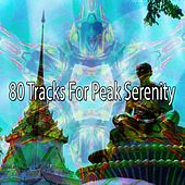 80 Tracks for Peak Serenity von Lullabies for Deep Meditation