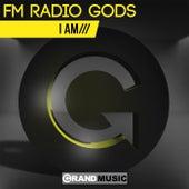 I Am by FM Radio Gods