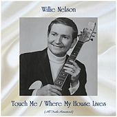 Touch Me / Where My House Lives (Remastered 2019) von Willie Nelson