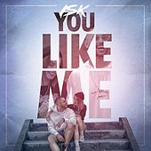You Like Me von ISK