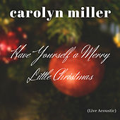 Have Yourself a Merry Little Christmas (Live Acoustic) von Carolyn Miller