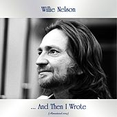 ... And Then I Wrote (Remastered 2019) by Willie Nelson