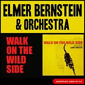 Elmer Bernstein - Walk on the Wild Side (Soundtrack Album of 1962) de Elmer Bernstein
