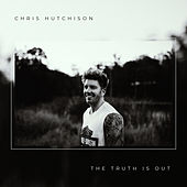 The Truth is Out by Chris Hutchison