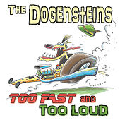 Too Fast and Too Loud by The Dogensteins