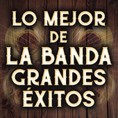 Lo Mejor De La Banda Grandes Éxitos by Various Artists