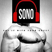 Say It with Your Chest von Sono