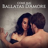 Come Mai: Ballatas D'Amore di Various Artists