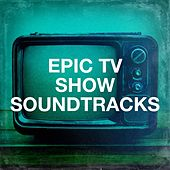 Epic Tv Show Soundtracks de TV Themes, The Original Movies Orchestra, The Hollywood Soundtrack Band