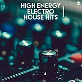 High Energy Electro House Hits by Various Artists
