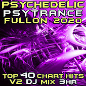 Psychedelic Psy Trance Fullon 2020 Chart Hits, Vol. 2 (Goa Doc 3Hr DJ Mix) by Goa Doc