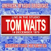 Live in the Studio - Mediasound Studios, New York NY 1976 by Tom Waits