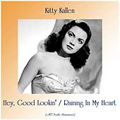 Hey, Good Lookin' / Raining In My Heart (Remastered 2019) by Kitty Kallen