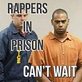 Can't Wait by Rappers in Prison