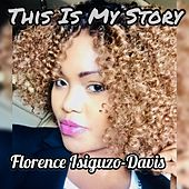 This Is My Story de Florence Isiguzo-Davis