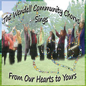 The Wendell Community Chorus Sings: From Our Hearts to Yours by The Wendell Community Chorus