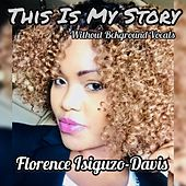 This Is My Story (Without Background Vocals) de Florence Isiguzo-Davis