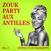 Zouk Party aux Antilles, Vol. 2 de Hyppolyte De Franquette