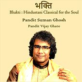 Bhakti: Hindustani Classical For The Soul by Pandit Suman Ghosh