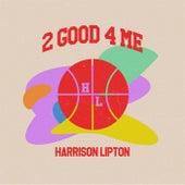 2 Good 4 Me von Harrison Lipton