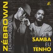 Se É Samba Eu Tenho / a Ordem É Samba (Música Incidental) de Zé Brown