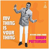 My Thing Is Your Thing: Jetstar Strut From Bobby Patterson de Bobby Patterson