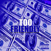 Too Friendly by Tg Blacc