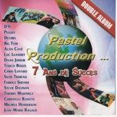Pastel Production présente 7 ans de succès by Various Artists