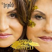 Love Is the Only Gold von The Triplets
