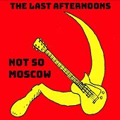 Not so Moscow de The Last Afternoons