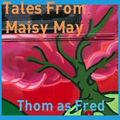 Tales from Maisy May by Thom as Fred