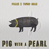 Pig with a Pearl (feat. Young Noah) by Psalm