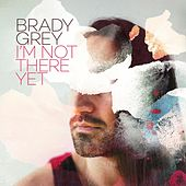 I'm Not There Yet by Brady Grey