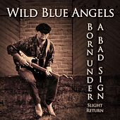 Born Under a Bad Sign / Slight Return by Wild Blue Angels