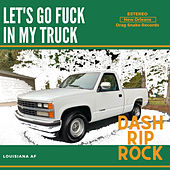 Let's Go Fuck In My Truck de Dash Rip Rock