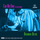Boombox Detox by The Ear Dr.UMZ