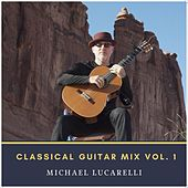 Classical Guitar Mix, Vol. 1 di Michael Lucarelli