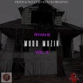 Mudd Muzik  vol 2 by Ryan B.eezy