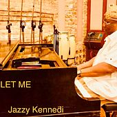 Let Me by Jazzy Kennedi