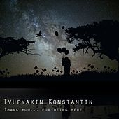 Thank you... For being here. by Tyufyakin Konstantin