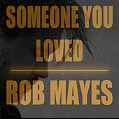 Someone You Loved by Rob Mayes