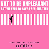 Not to Be Unpleasant, But We Need to Have a Serious Talk (Original Motion Picture Soundtrack) von Kid Moxie