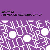 Pre Mexico Pill / Straight Up de Route 94