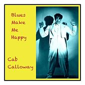 Blues Make Me Happy de Cab Calloway