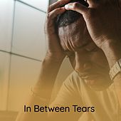 In Between Tears by Chuck Jackson, The Sweet Inspirations, Jackson, Chuck, Marion Gaines Singers, Loleatta Holloway, The Lovers Of God, Mildred Clark