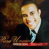 Pura Unção (Ao Vivo) (Playback) de Dedé de Jesus