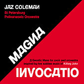 Magna Invocatio - A Gnostic Mass For Choir And Orchestra Inspired By The Sublime Music Of Killing Joke by Jaz Coleman