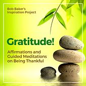 Gratitude! Affirmations and Guided Meditations on Being Thankful von Bob Baker's Inspiration Project
